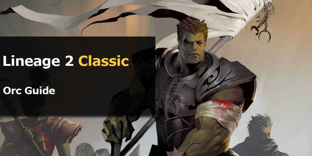 Lineage 2 Classic Orc Guide