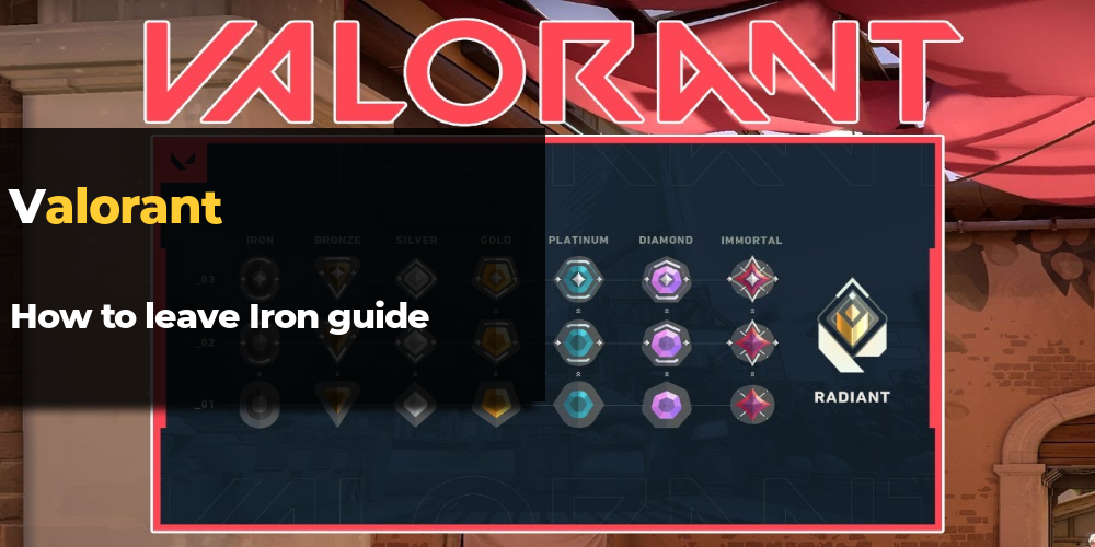 valorant how to leave iron guide