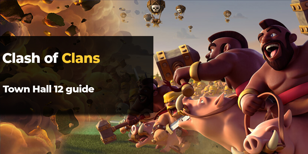 Clash of Clans Town Hall 12 guide