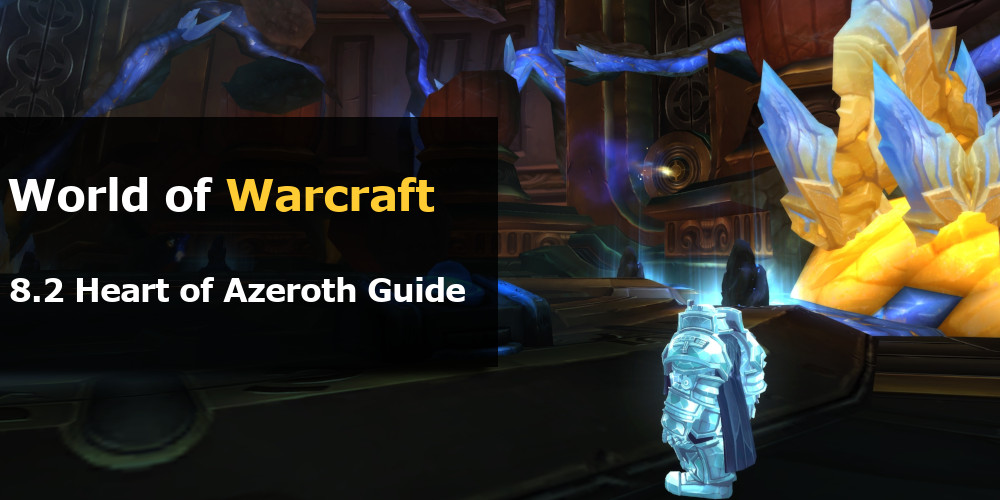 WoW 8.2 Heart of Azeroth Guide
