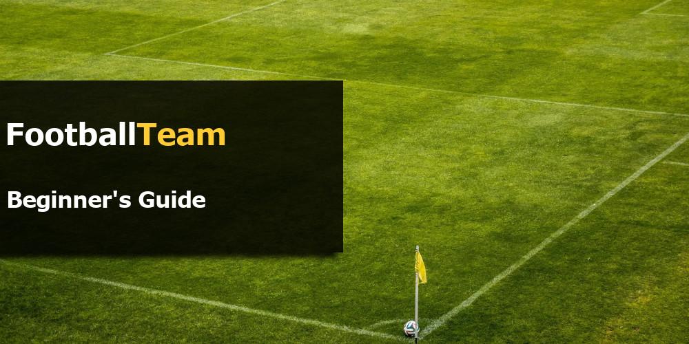 FootballTeam Beginner's Guide - How to Get Started?
