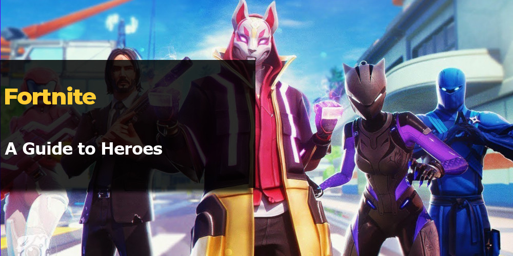 Fortnite Heroes Guide