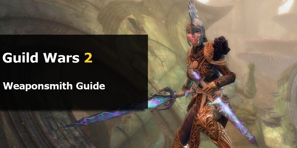GW2 Weaponsmith Guide