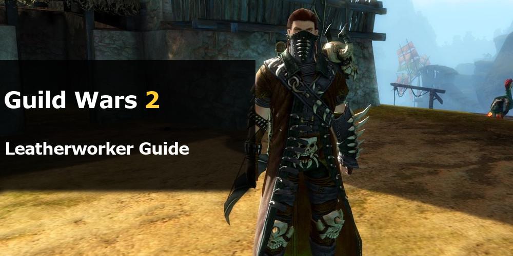 GW2 Leatherworker Guide